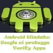 Android blindato: Google ci protegge Verify Apps