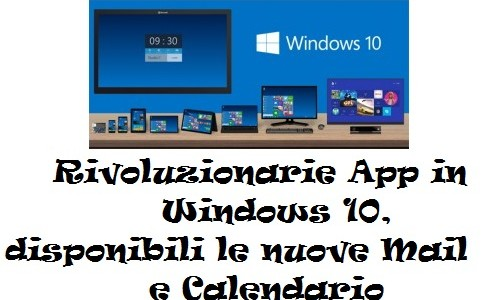Rivoluzionarie App in Windows 10, disponibili le nuove Mail e Calendario
