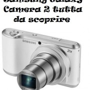 Samsung Galaxy Camera 2 tutta da scoprire