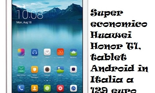 Super economico Huawei Honor T1, tablet Android in Italia a 129 euro