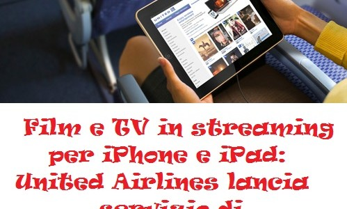 Film e TV in streaming per iPhone e iPad: United Airlines lancia servizio di entertainment  in volo