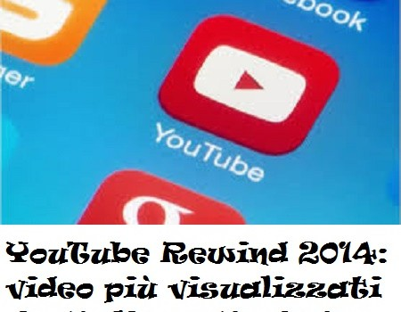 YouTube Rewind 2014: video più visualizzati in Italia su YouTube