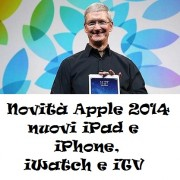 Novità Apple 2014 nuovi iPad e iPhone, oltre a iWatch e iTV