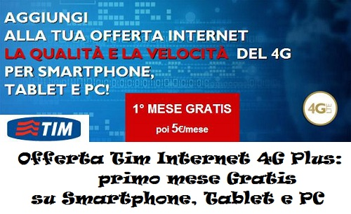 Offerta Tim Internet 4G Plus: primo mese Gratis su Smartphone, Tablet e PC